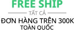 free ship tat ca don hang tren 300k tren toan quoc
