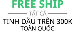 free ship tinh dau tren 300k toan quoc